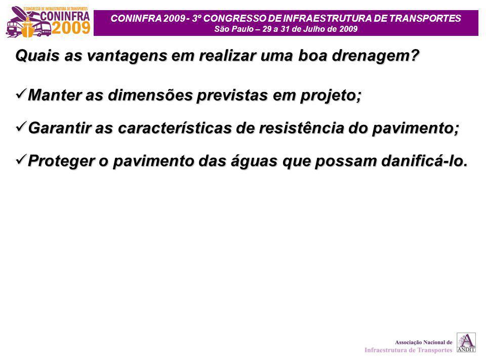CONINFRA 2009 - 3º CONGRESSO DE INFRAESTRUTURA DE TRANSPORTES São Paulo – 29 a 31 de Julho de 2009 Manter as dimensões previstas em projeto; Manter as