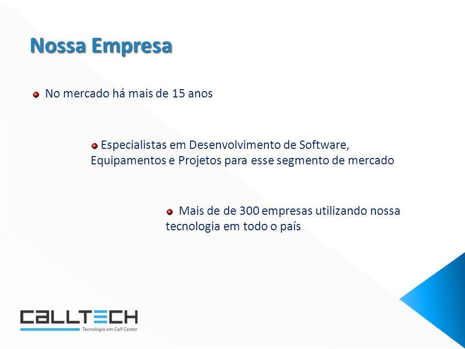 No mercado há mais de 15 anos Mais de de 300 empresas utilizando nossa tecnologia em todo o país