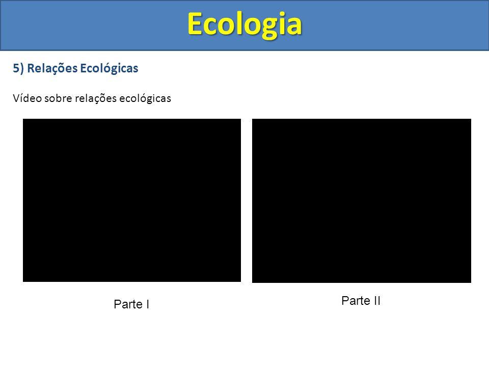5) Relações Ecológicas Vídeo sobre relações ecológicasEcologia Parte I Parte II