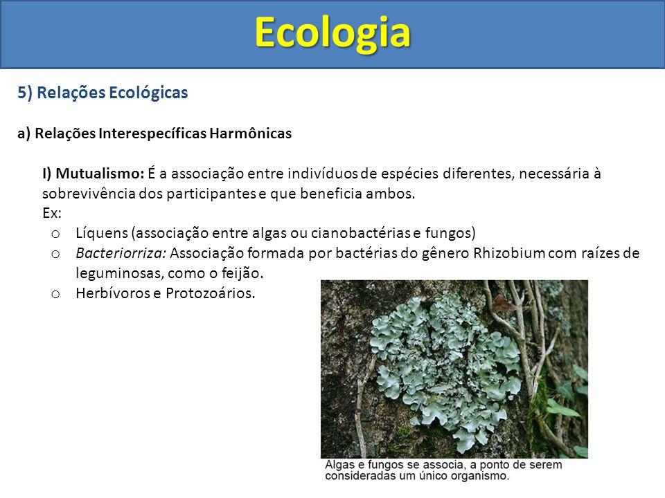 5) Relações Ecológicas a) Relações Interespecíficas Harmônicas I) Mutualismo: É a associação entre indivíduos de espécies diferentes, necessária à sob