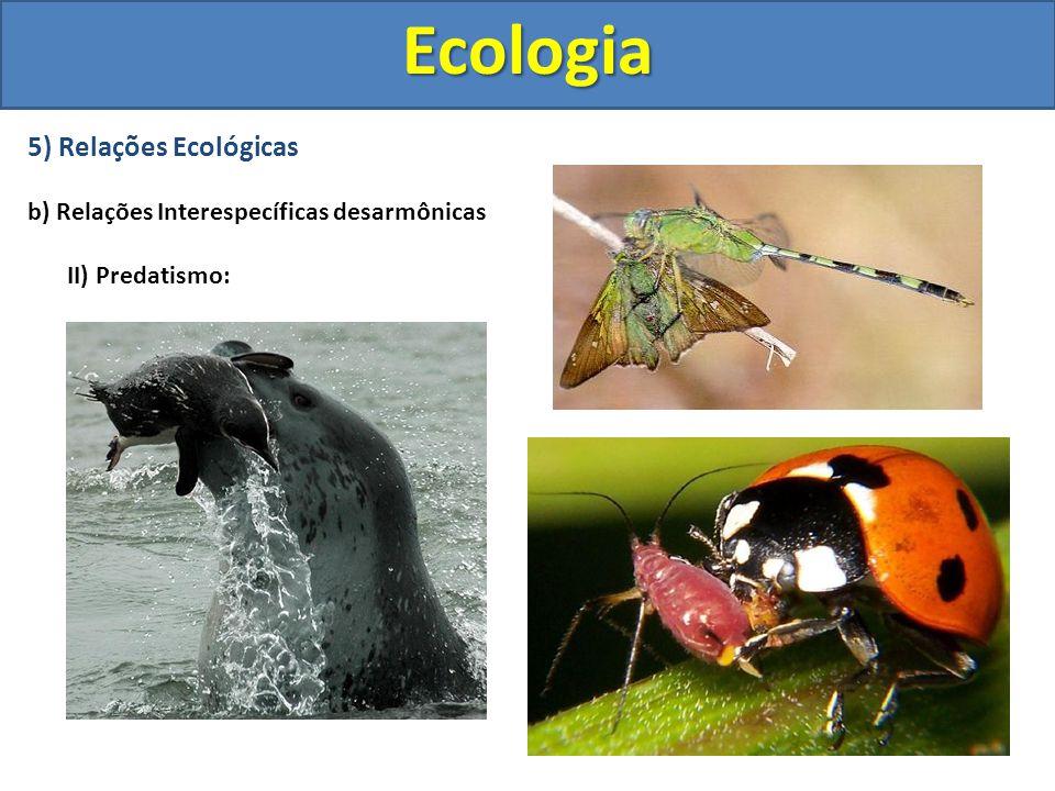 5) Relações Ecológicas b) Relações Interespecíficas desarmônicas II) Predatismo:Ecologia