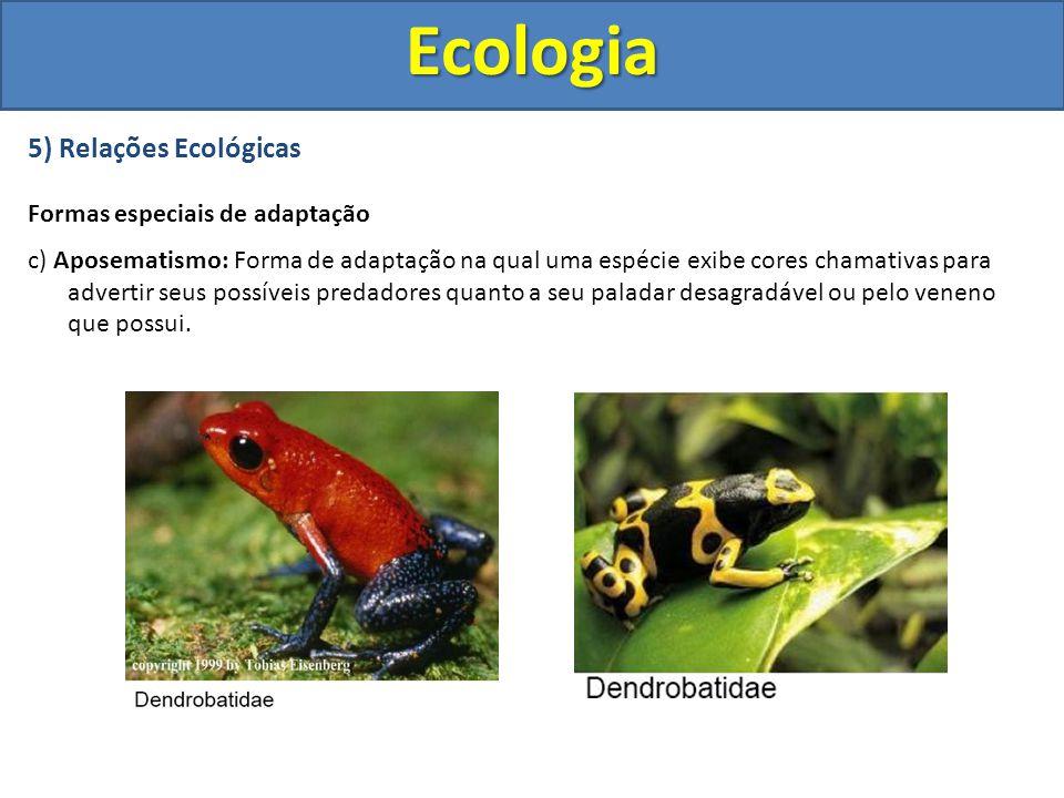5) Relações Ecológicas Formas especiais de adaptação c) Aposematismo: Forma de adaptação na qual uma espécie exibe cores chamativas para advertir seus