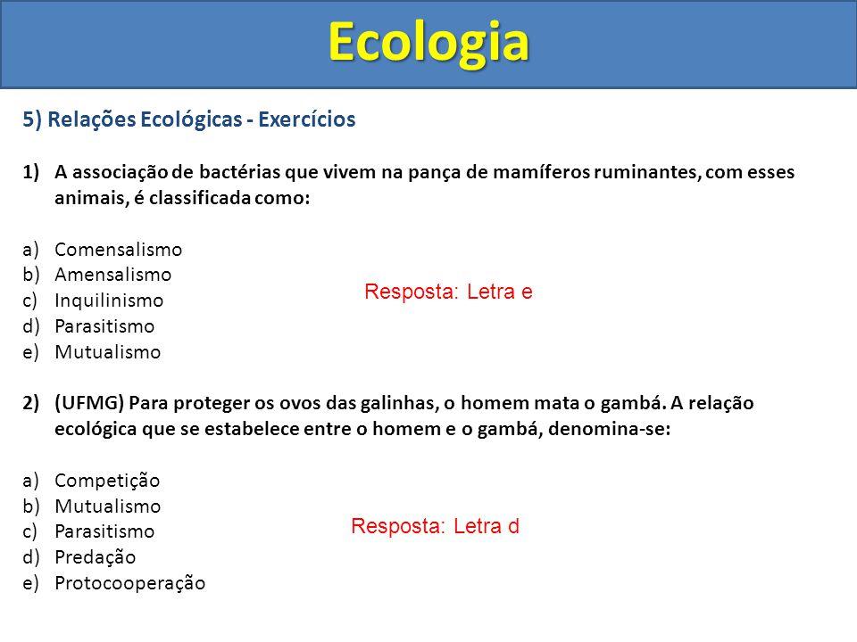 5) Relações Ecológicas - Exercícios 1)A associação de bactérias que vivem na pança de mamíferos ruminantes, com esses animais, é classificada como: a)