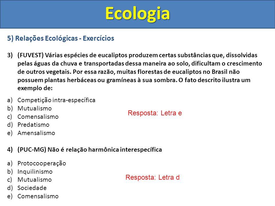 5) Relações Ecológicas - Exercícios 3) (FUVEST) Várias espécies de eucaliptos produzem certas substâncias que, dissolvidas pelas águas da chuva e tran