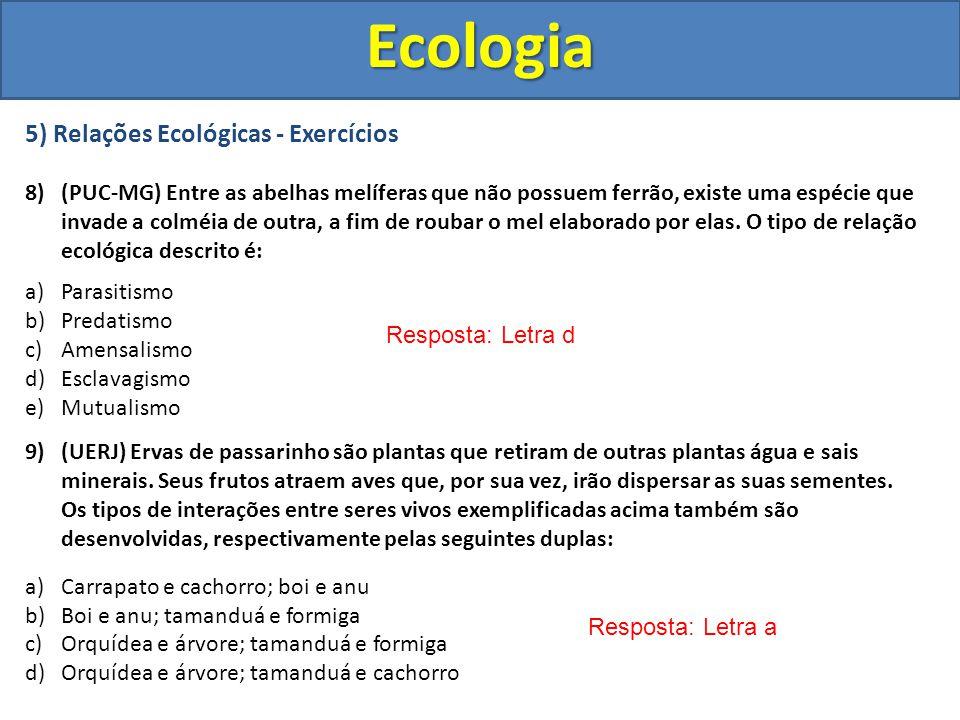 5) Relações Ecológicas - Exercícios 8) (PUC-MG) Entre as abelhas melíferas que não possuem ferrão, existe uma espécie que invade a colméia de outra, a