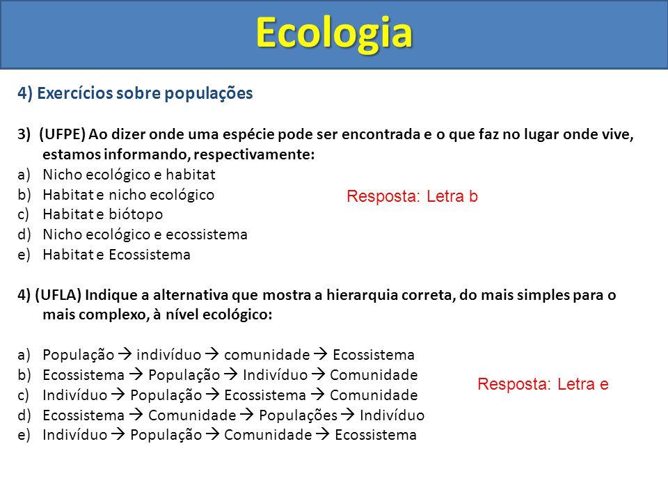 4) Exercícios sobre populações 3) (UFPE) Ao dizer onde uma espécie pode ser encontrada e o que faz no lugar onde vive, estamos informando, respectivam