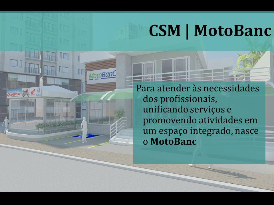Para atender às necessidades dos profissionais, unificando serviços e promovendo atividades em um espaço integrado, nasce o MotoBanc CSM | MotoBanc