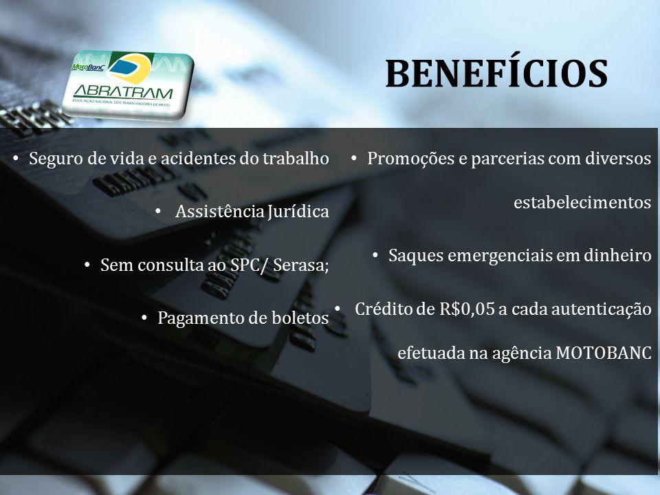 BENEFÍCIOS Seguro de vida e acidentes do trabalho Assistência Jurídica Sem consulta ao SPC/ Serasa; Pagamento de boletos Promoções e parcerias com div