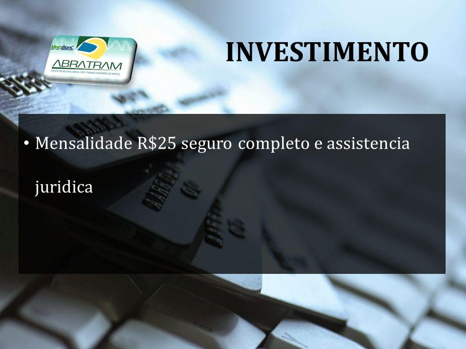 INVESTIMENTO Mensalidade R$25 seguro completo e assistencia juridica