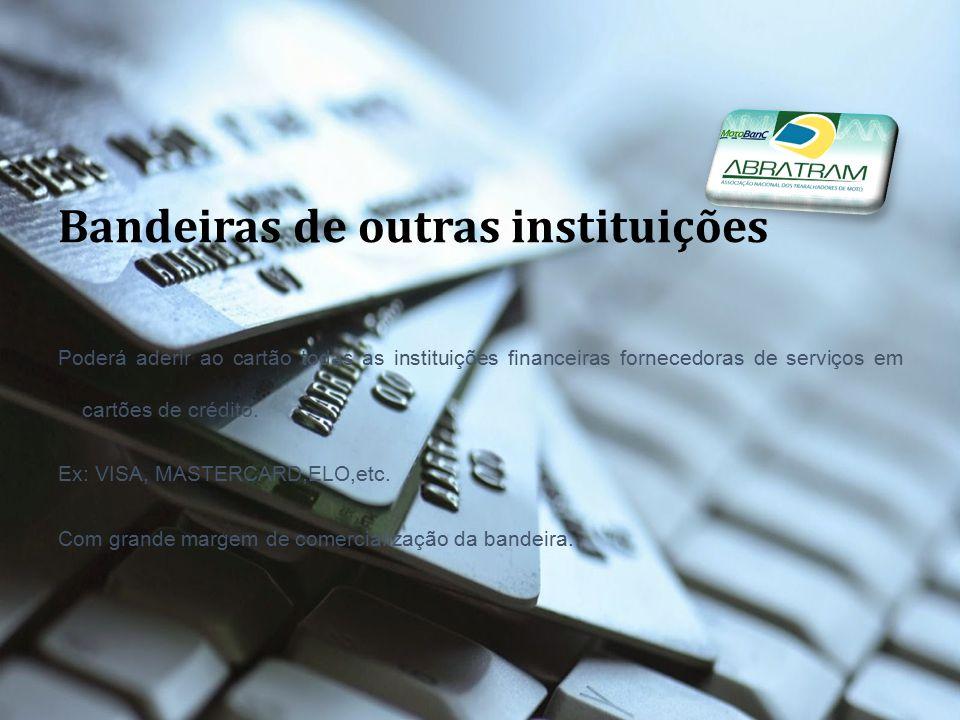 Bandeiras de outras instituições Poderá aderir ao cartão todas as instituições financeiras fornecedoras de serviços em cartões de crédito. Ex: VISA, M