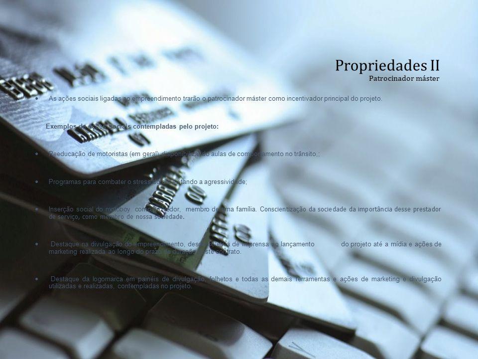 Propriedades II Patrocinador máster As ações sociais ligadas ao empreendimento trarão o patrocinador máster como incentivador principal do projeto. Ex