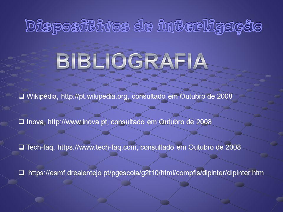  Wikipédia, http://pt.wikipedia.org, consultado em Outubro de 2008  Inova, http://www.inova.pt, consultado em Outubro de 2008  Tech-faq, https://ww