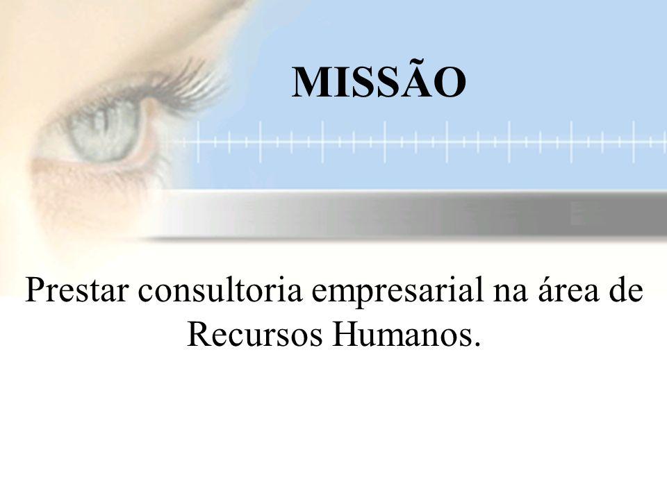 Prestar consultoria empresarial na área de Recursos Humanos. MISSÃO