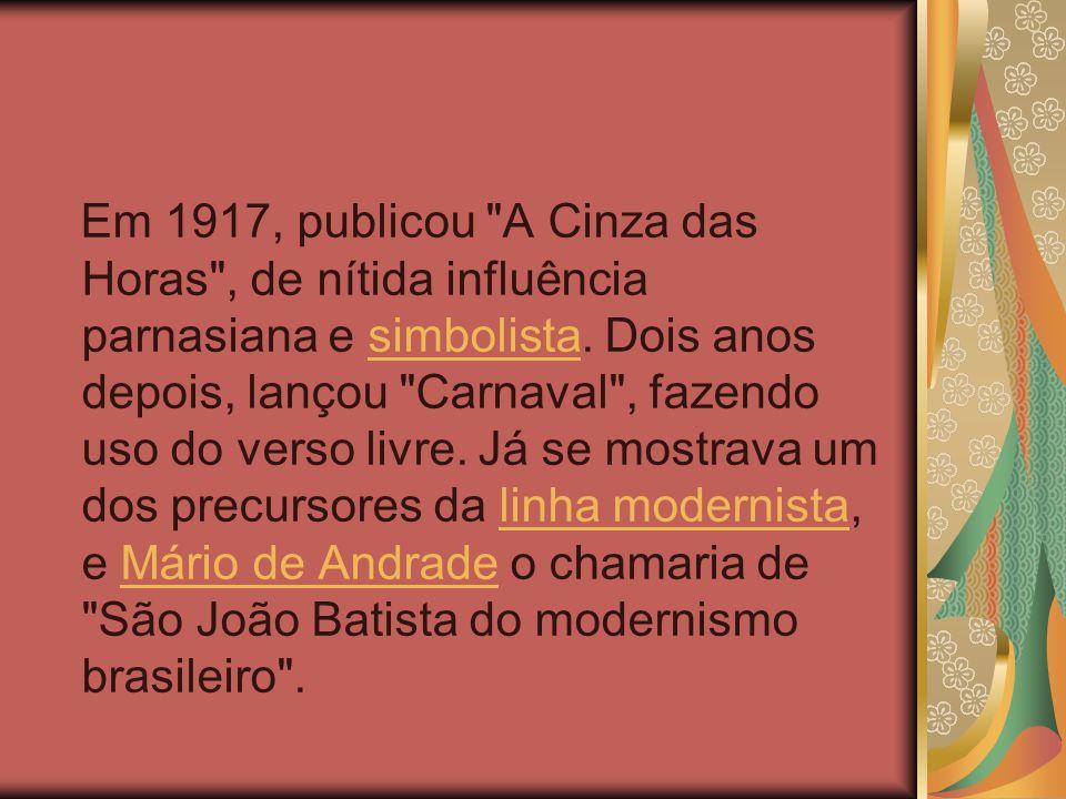 Em 1917, publicou A Cinza das Horas , de nítida influência parnasiana e simbolista.