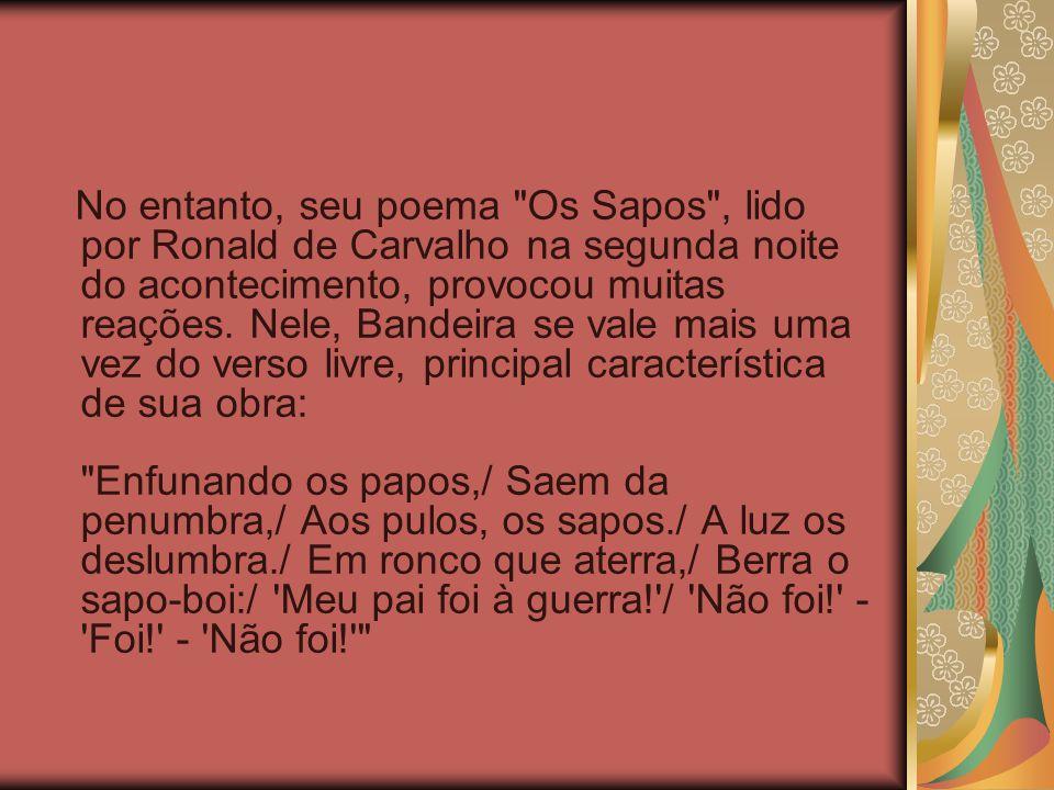 No entanto, seu poema Os Sapos , lido por Ronald de Carvalho na segunda noite do acontecimento, provocou muitas reações.