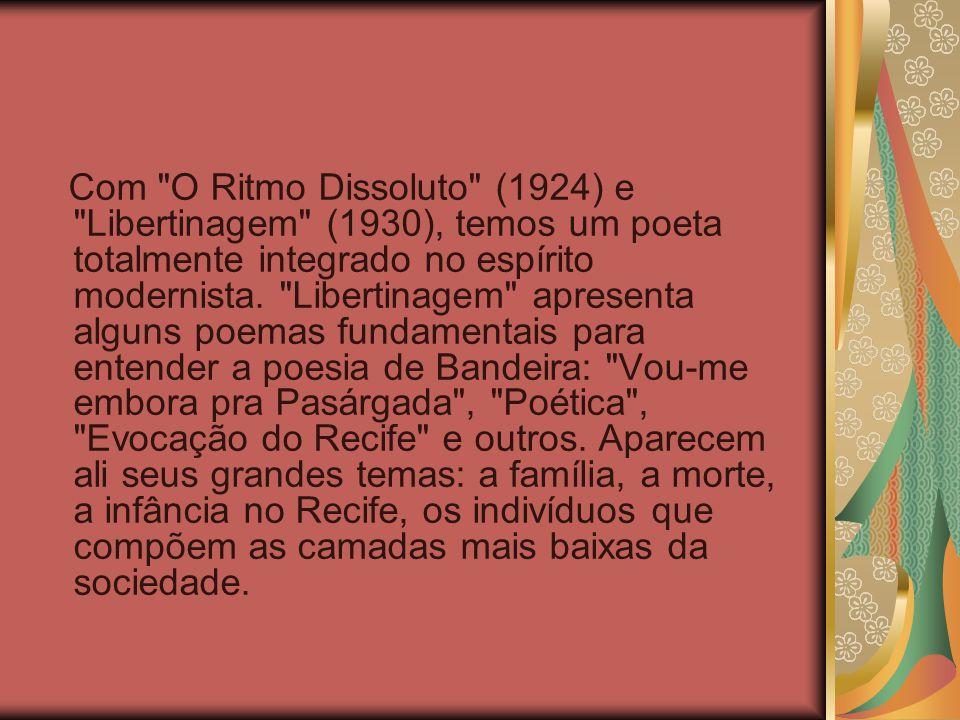 Com O Ritmo Dissoluto (1924) e Libertinagem (1930), temos um poeta totalmente integrado no espírito modernista.