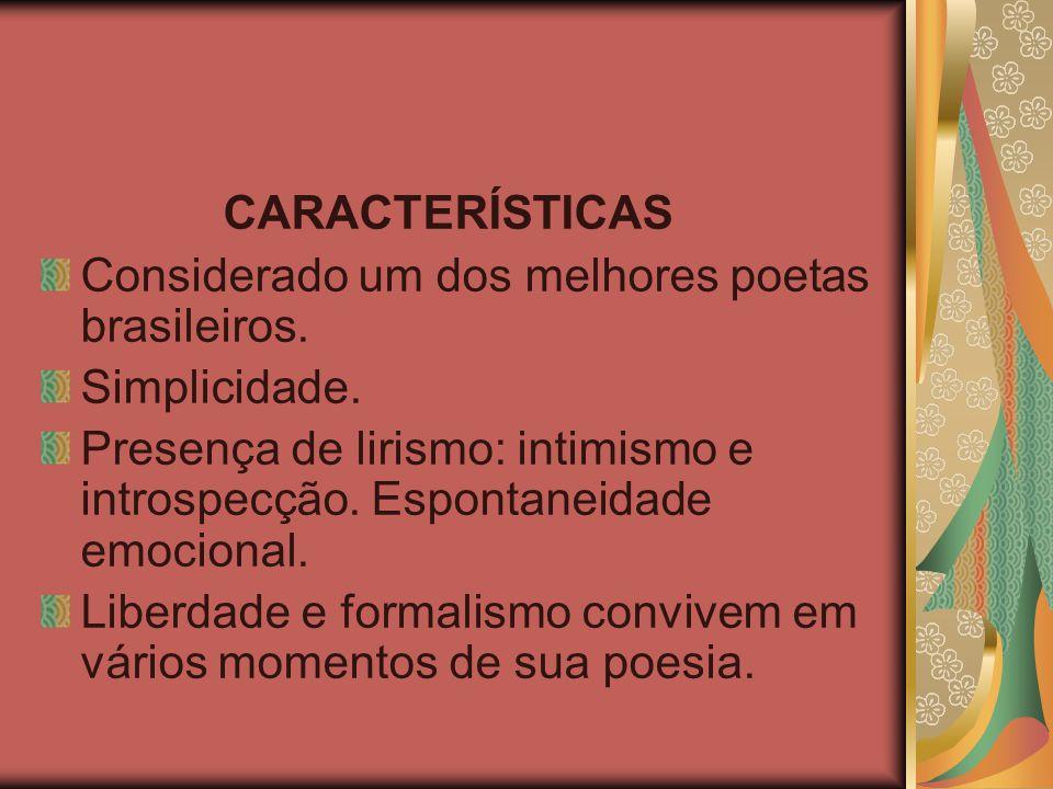 CARACTERÍSTICAS Considerado um dos melhores poetas brasileiros.