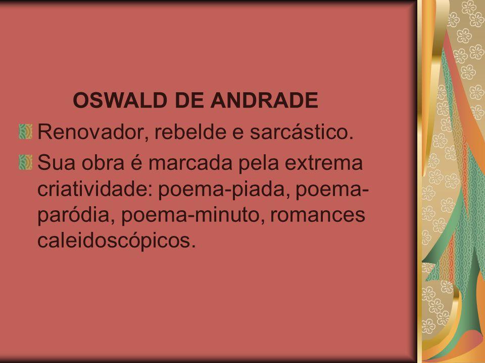 OSWALD DE ANDRADE Renovador, rebelde e sarcástico.
