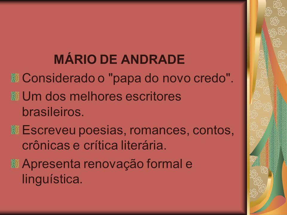 MÁRIO DE ANDRADE Considerado o papa do novo credo .