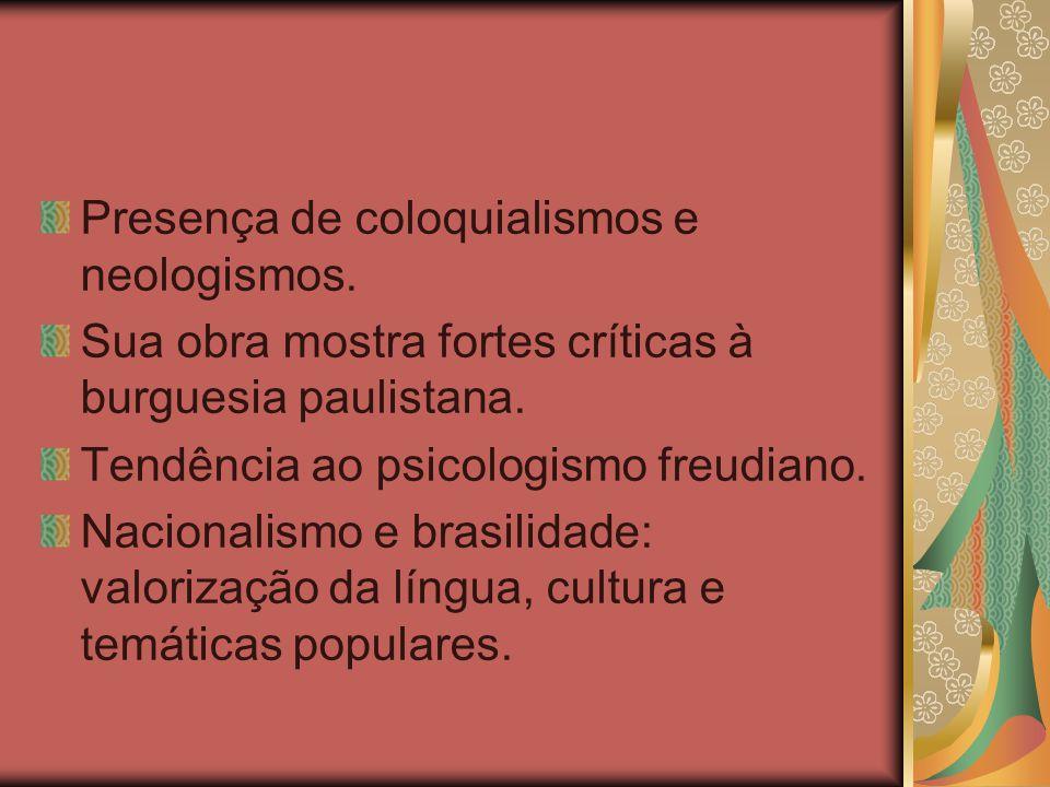 Presença de coloquialismos e neologismos.Sua obra mostra fortes críticas à burguesia paulistana.
