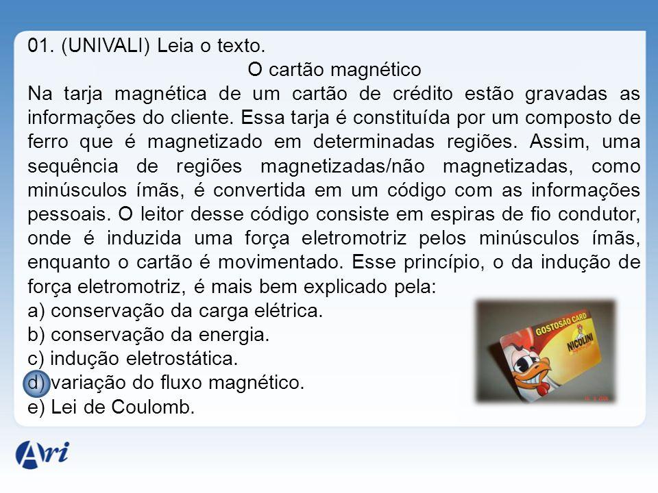 01. (UNIVALI) Leia o texto. O cartão magnético Na tarja magnética de um cartão de crédito estão gravadas as informações do cliente. Essa tarja é const