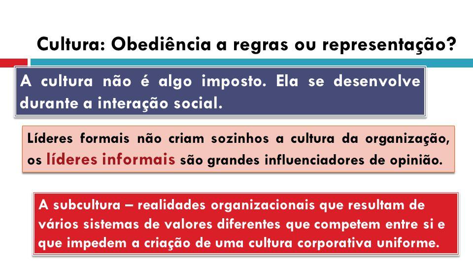 Cultura: Obediência a regras ou representação? Líderes formais não criam sozinhos a cultura da organização, os líderes informais são grandes influenci