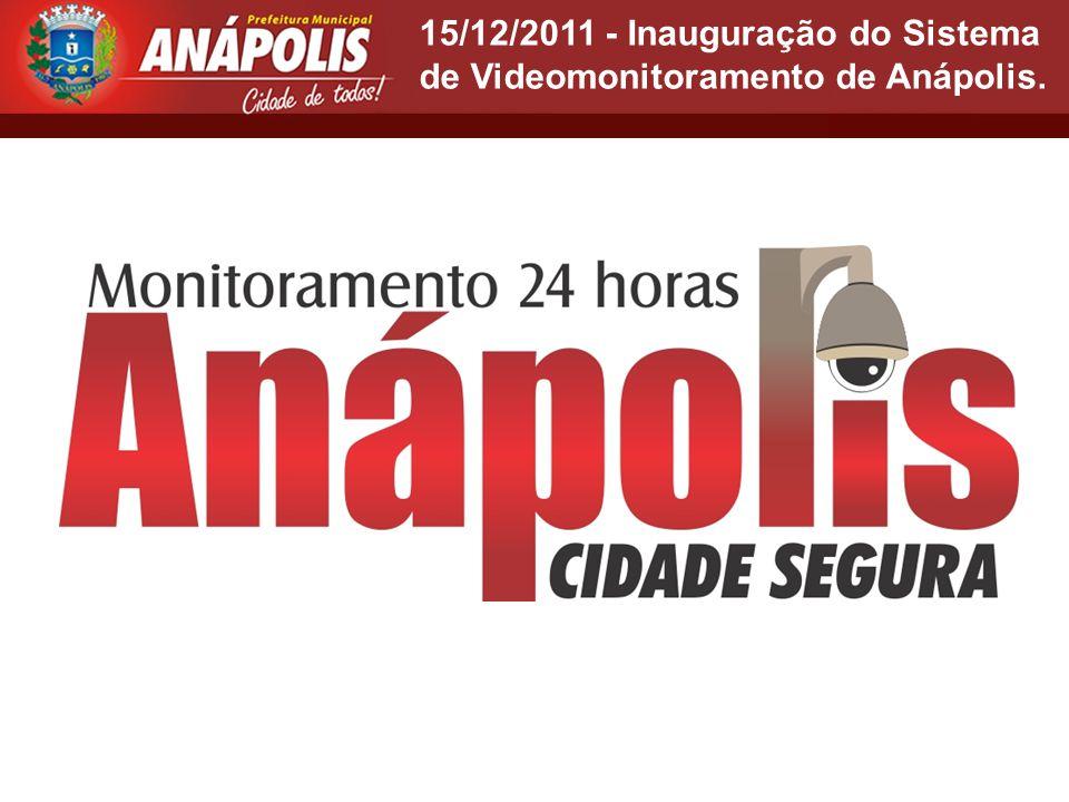 15/12/2011 - Inauguração do Sistema de Videomonitoramento de Anápolis.