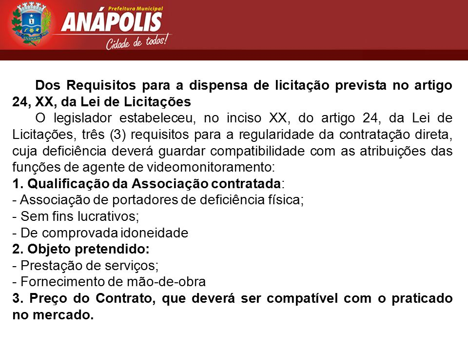 Dos Requisitos para a dispensa de licitação prevista no artigo 24, XX, da Lei de Licitações O legislador estabeleceu, no inciso XX, do artigo 24, da L