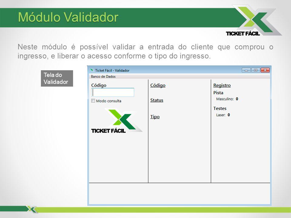 Módulo Validador Tela do Validador Neste módulo é possível validar a entrada do cliente que comprou o ingresso, e liberar o acesso conforme o tipo do