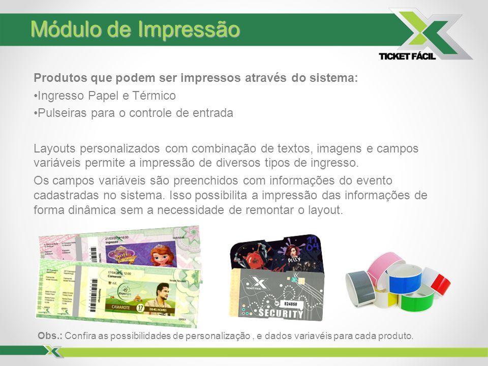 Módulo de Impressão Produtos que podem ser impressos através do sistema: Ingresso Papel e Térmico Pulseiras para o controle de entrada Layouts persona
