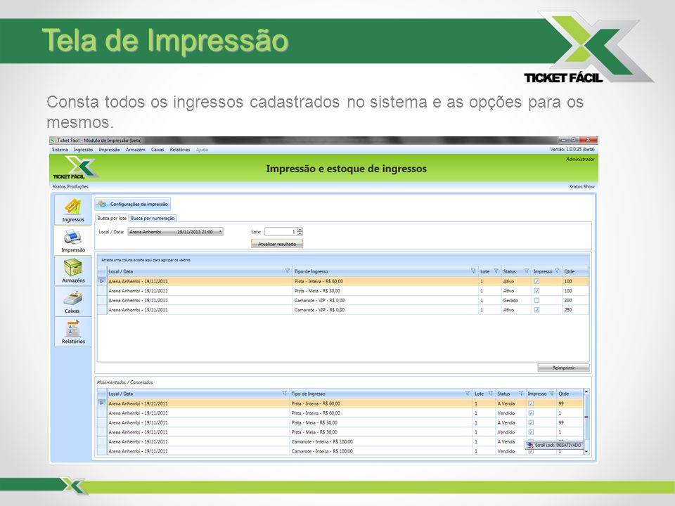 Tela de Impressão Consta todos os ingressos cadastrados no sistema e as opções para os mesmos.