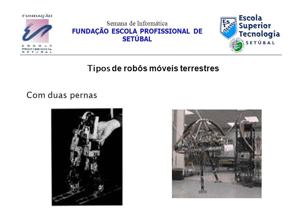 Tipos de robôs móveis terrestres Semana de Informática FUNDAÇÃO ESCOLA PROFISSIONAL DE SETÚBAL Com duas pernas