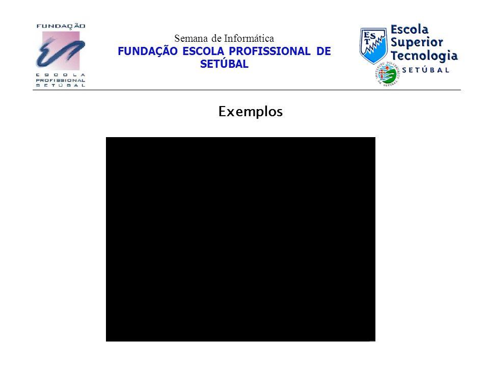 Exemplos Semana de Informática FUNDAÇÃO ESCOLA PROFISSIONAL DE SETÚBAL