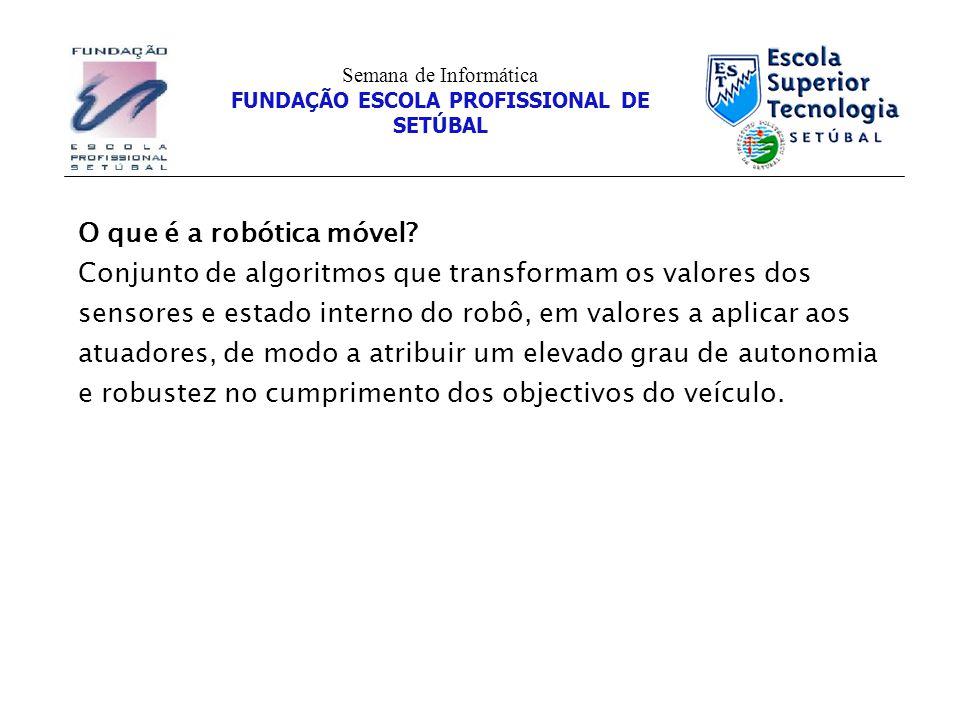 Semana de Informática FUNDAÇÃO ESCOLA PROFISSIONAL DE SETÚBAL O que é a robótica móvel.
