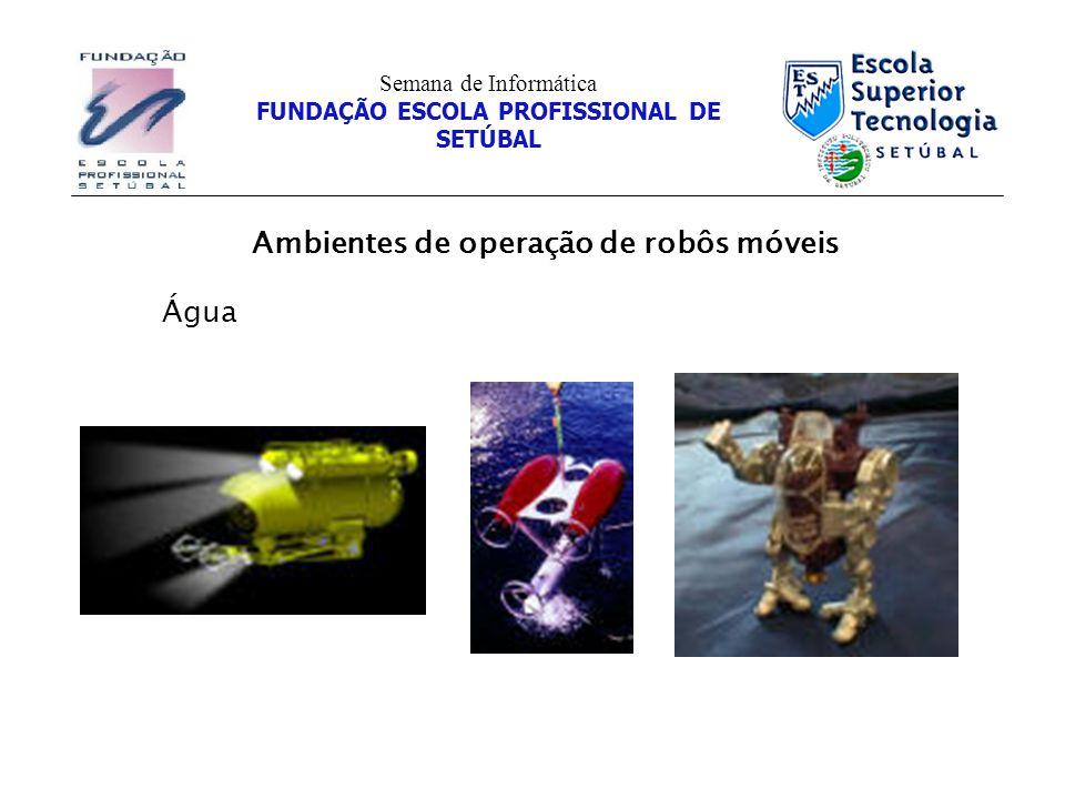 Ambientes de operação de robôs móveis Semana de Informática FUNDAÇÃO ESCOLA PROFISSIONAL DE SETÚBAL Água