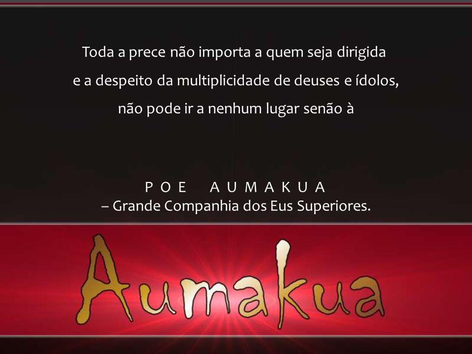 O Aumakua é uma parte de nós mesmos. É o mais elevado dos três eus do Ser Humano. É um anjo guardião, o Pai Interno, o Salvador Pessoal. Um espírito t