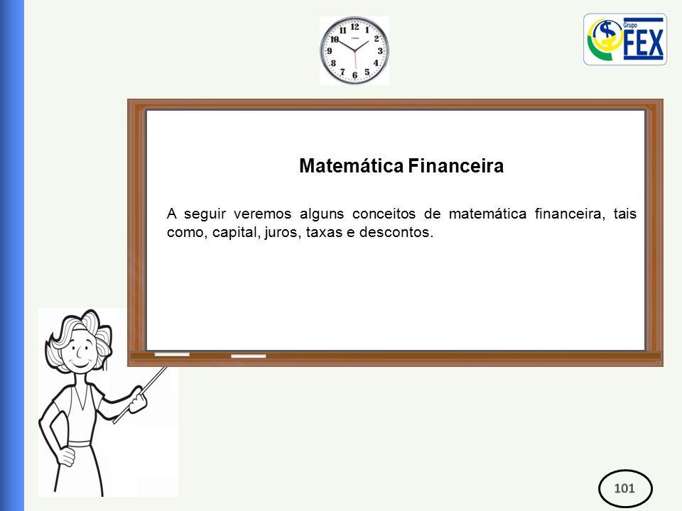 Correspondente Bancário Matemática Financeira A seguir veremos alguns conceitos de matemática financeira, tais como, capital, juros, taxas e descontos.