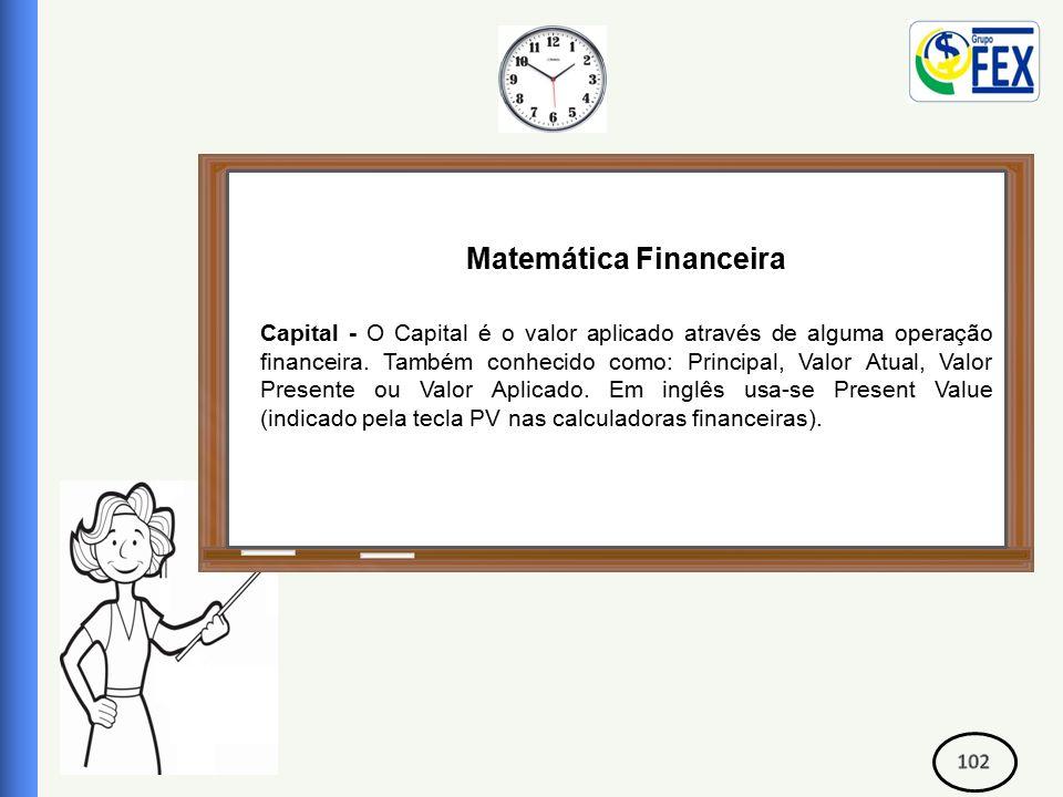 Correspondente Bancário Matemática Financeira Capital - O Capital é o valor aplicado através de alguma operação financeira.