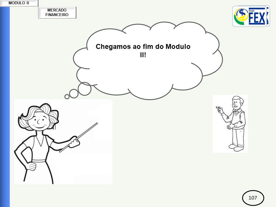 MERCADO FINANCEIRO MODULO II Chegamos ao fim do Modulo II!