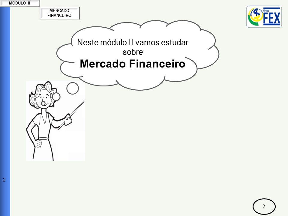 MERCADO FINANCEIRO MODULO II Neste módulo II vamos estudar sobre Mercado Financeiro 2