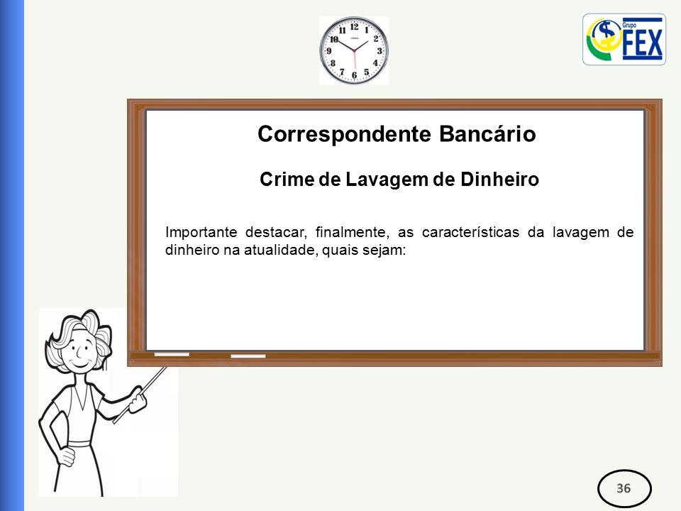 Correspondente Bancário Crime de Lavagem de Dinheiro Importante destacar, finalmente, as características da lavagem de dinheiro na atualidade, quais sejam: