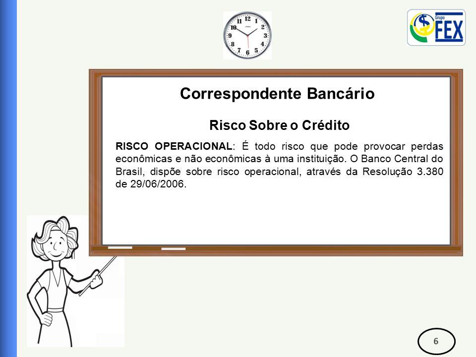 Correspondente Bancário Risco Sobre o Crédito RISCO OPERACIONAL: É todo risco que pode provocar perdas econômicas e não econômicas à uma instituição.