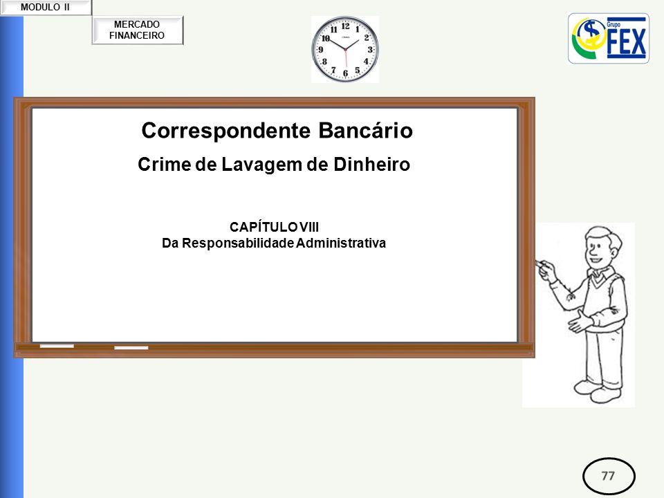 MERCADO FINANCEIRO MODULO II Correspondente Bancário Crime de Lavagem de Dinheiro CAPÍTULO VIII Da Responsabilidade Administrativa