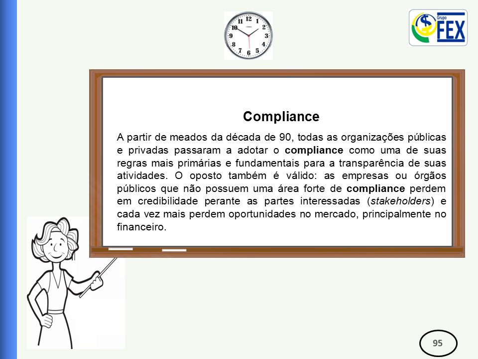 Correspondente Bancário Compliance A partir de meados da década de 90, todas as organizações públicas e privadas passaram a adotar o compliance como uma de suas regras mais primárias e fundamentais para a transparência de suas atividades.