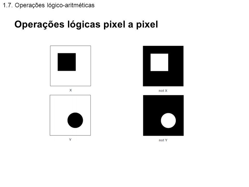 1.7. Operações lógico-aritméticas Operações lógicas pixel a pixel