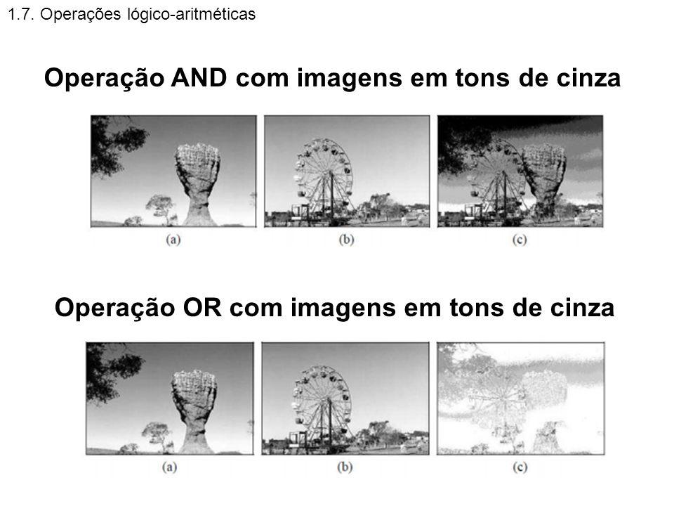 1.7. Operações lógico-aritméticas Operação AND com imagens em tons de cinza Operação OR com imagens em tons de cinza