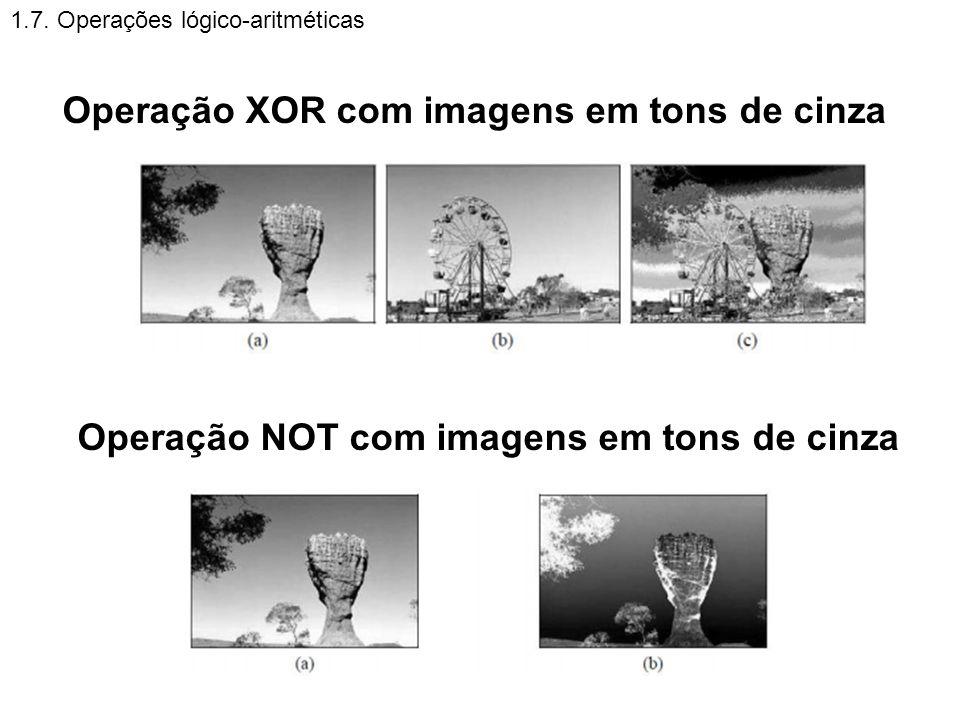 1.7. Operações lógico-aritméticas Operação XOR com imagens em tons de cinza Operação NOT com imagens em tons de cinza