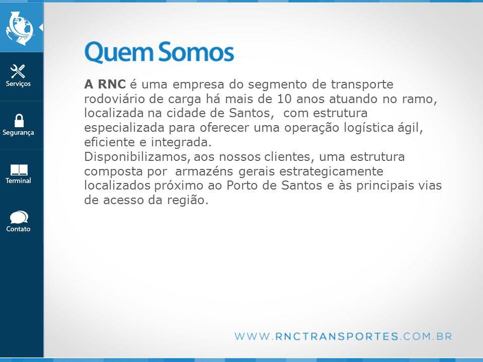 A RNC é uma empresa do segmento de transporte rodoviário de carga há mais de 10 anos atuando no ramo, localizada na cidade de Santos, com estrutura especializada para oferecer uma operação logística ágil, eficiente e integrada.