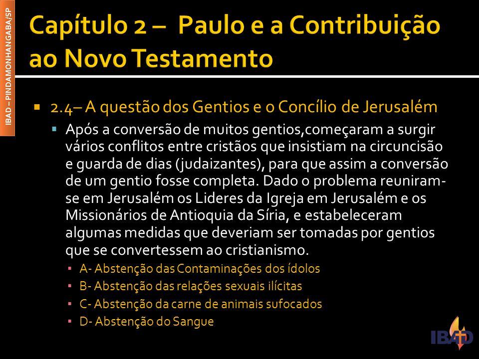 IBAD – PINDAMONHANGABA/SP  2.4– A questão dos Gentios e o Concílio de Jerusalém  Após a conversão de muitos gentios,começaram a surgir vários confli