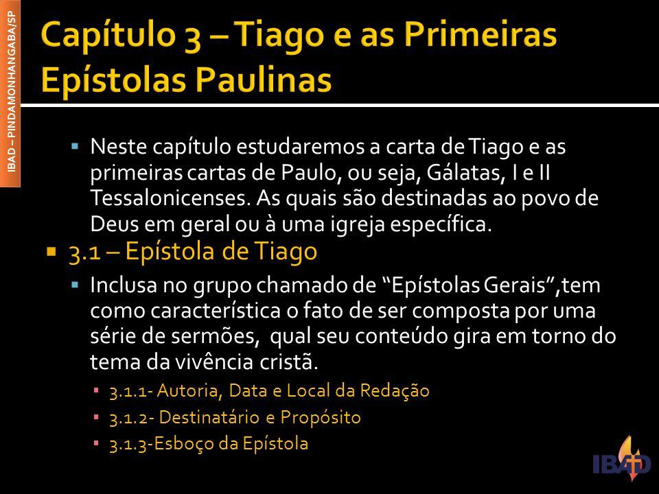 IBAD – PINDAMONHANGABA/SP  Neste capítulo estudaremos a carta de Tiago e as primeiras cartas de Paulo, ou seja, Gálatas, I e II Tessalonicenses. As q